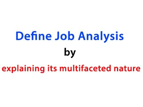 Define Job Analysis by explaining its multifaceted nature