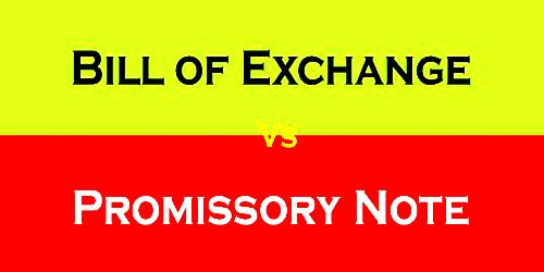 Distinguishing features between bill of exchange and promissory note