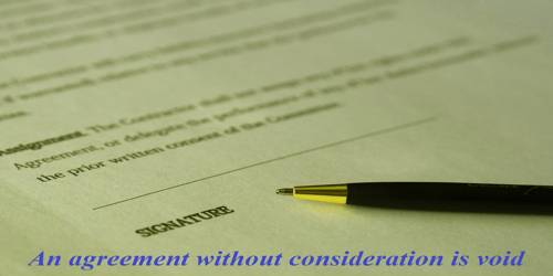 An agreement without consideration is void – explain
