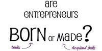 Entrepreneurs are born, as well as made – Explanation